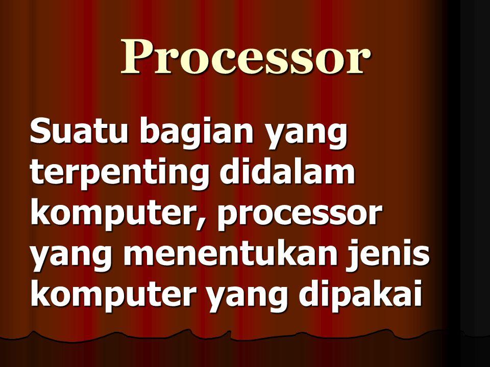 a. Peralatan proses terdiri dari Processor Processor ROM ROM RAM RAM