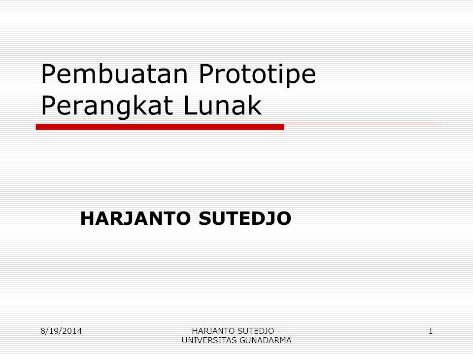 Pembuatan Prototipe Perangkat Lunak HARJANTO SUTEDJO 8/19/20141HARJANTO SUTEDJO - UNIVERSITAS GUNADARMA