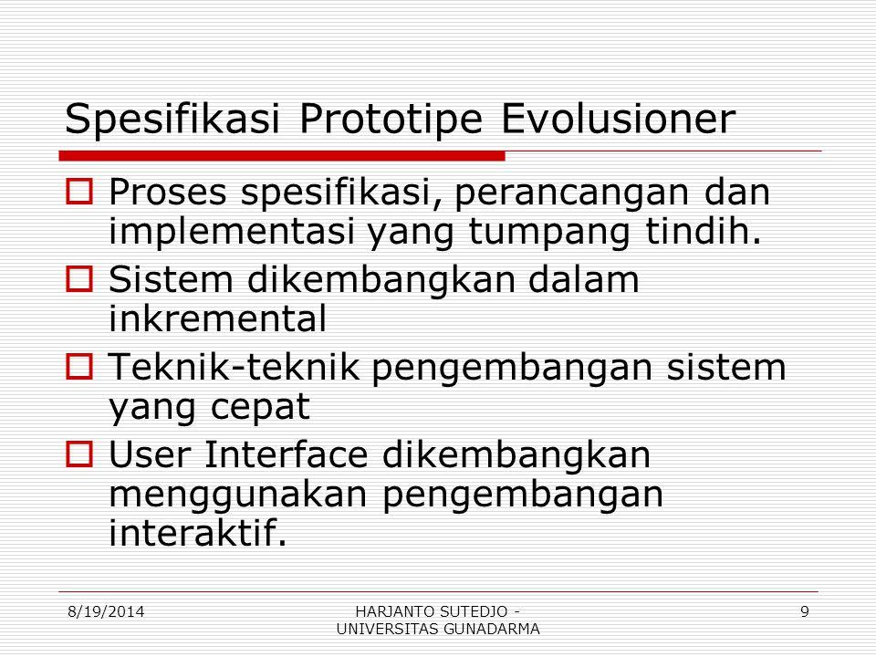 Spesifikasi Prototipe Evolusioner  Proses spesifikasi, perancangan dan implementasi yang tumpang tindih.