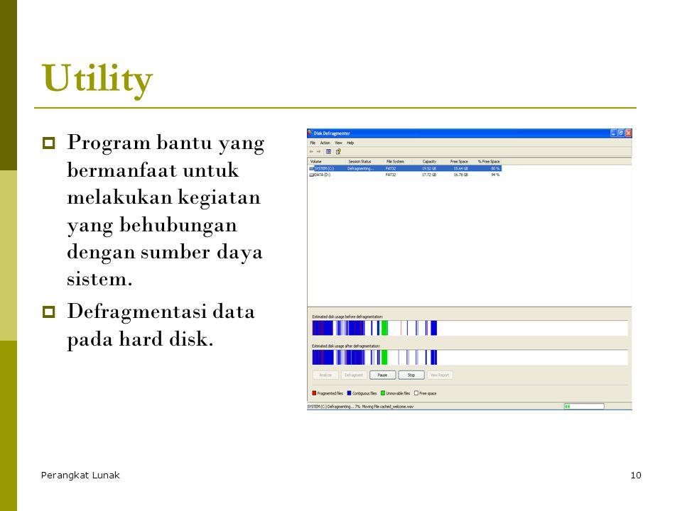 Perangkat Lunak10 Utility  Program bantu yang bermanfaat untuk melakukan kegiatan yang behubungan dengan sumber daya sistem.  Defragmentasi data pad