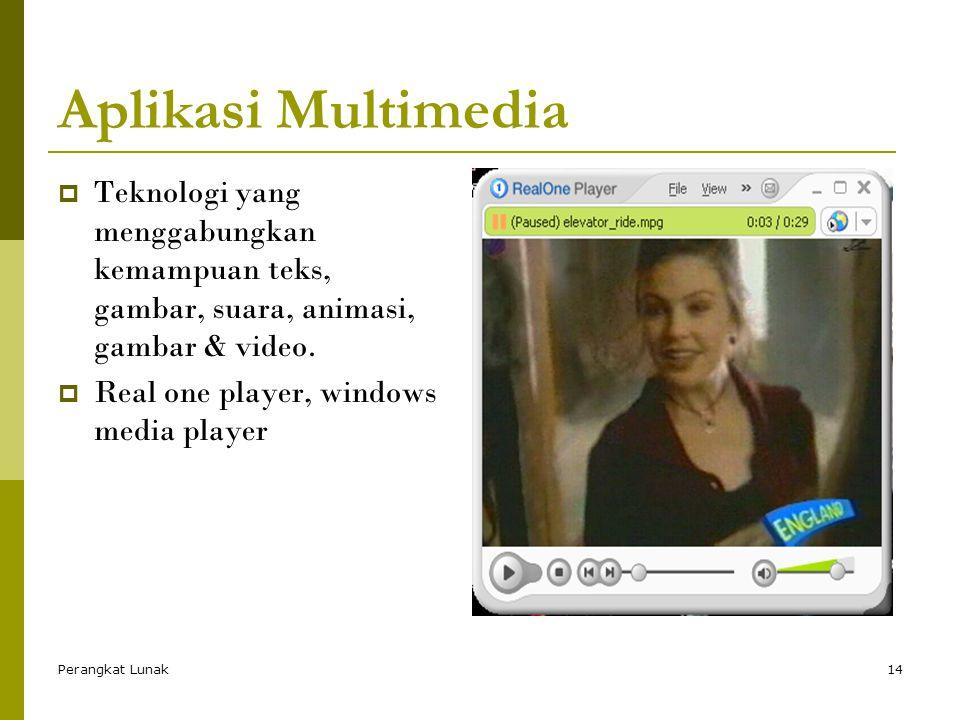 Perangkat Lunak14 Aplikasi Multimedia TTeknologi yang menggabungkan kemampuan teks, gambar, suara, animasi, gambar & video.