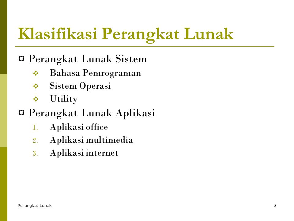 Perangkat Lunak5 Klasifikasi Perangkat Lunak ¤ Perangkat Lunak Sistem  Bahasa Pemrograman  Sistem Operasi  Utility ¤ Perangkat Lunak Aplikasi 1.