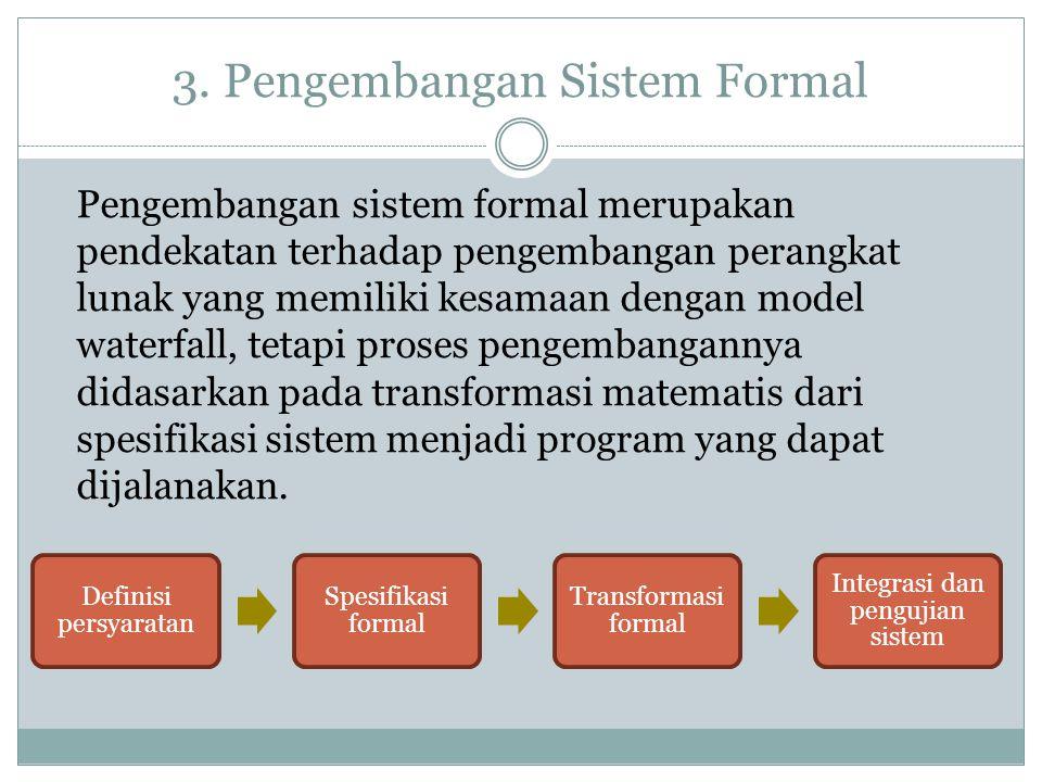 3. Pengembangan Sistem Formal Pengembangan sistem formal merupakan pendekatan terhadap pengembangan perangkat lunak yang memiliki kesamaan dengan mode