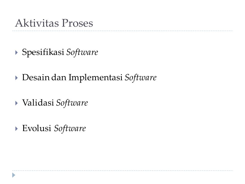 Aktivitas Proses  Spesifikasi Software  Desain dan Implementasi Software  Validasi Software  Evolusi Software