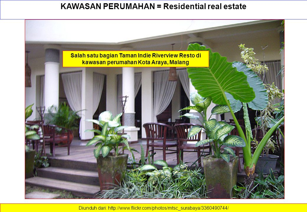 KAWASAN PERUMAHAN = Residential real estate Diunduh dari: http://www.flickr.com/photos/mtsc_surabaya/3360490744/ Salah satu bagian Taman Indie Riverview Resto di kawasan perumahan Kota Araya, Malang
