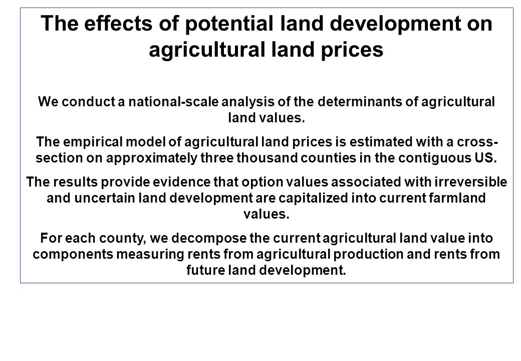 The effects of potential land development on agricultural land prices We conduct a national-scale analysis of the determinants of agricultural land values.