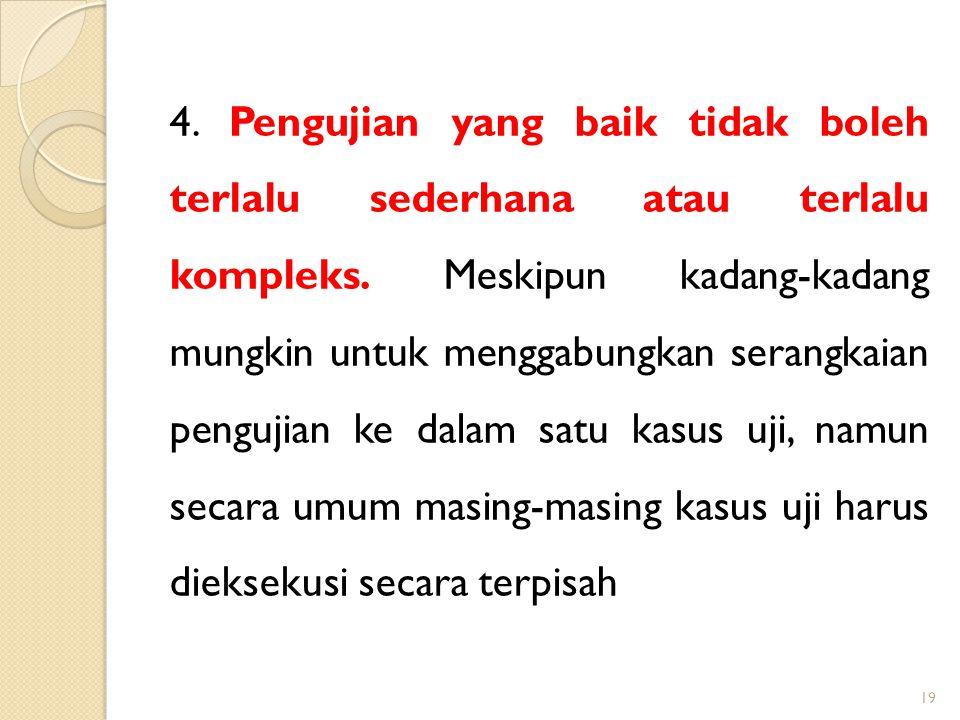 4. Pengujian yang baik tidak boleh terlalu sederhana atau terlalu kompleks. Meskipun kadang-kadang mungkin untuk menggabungkan serangkaian pengujian k