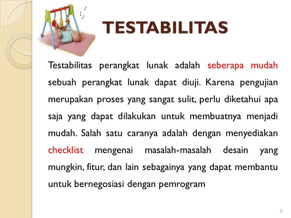 TESTABILITAS Testabilitas perangkat lunak adalah seberapa mudah sebuah perangkat lunak dapat diuji. Karena pengujian merupakan proses yang sangat suli