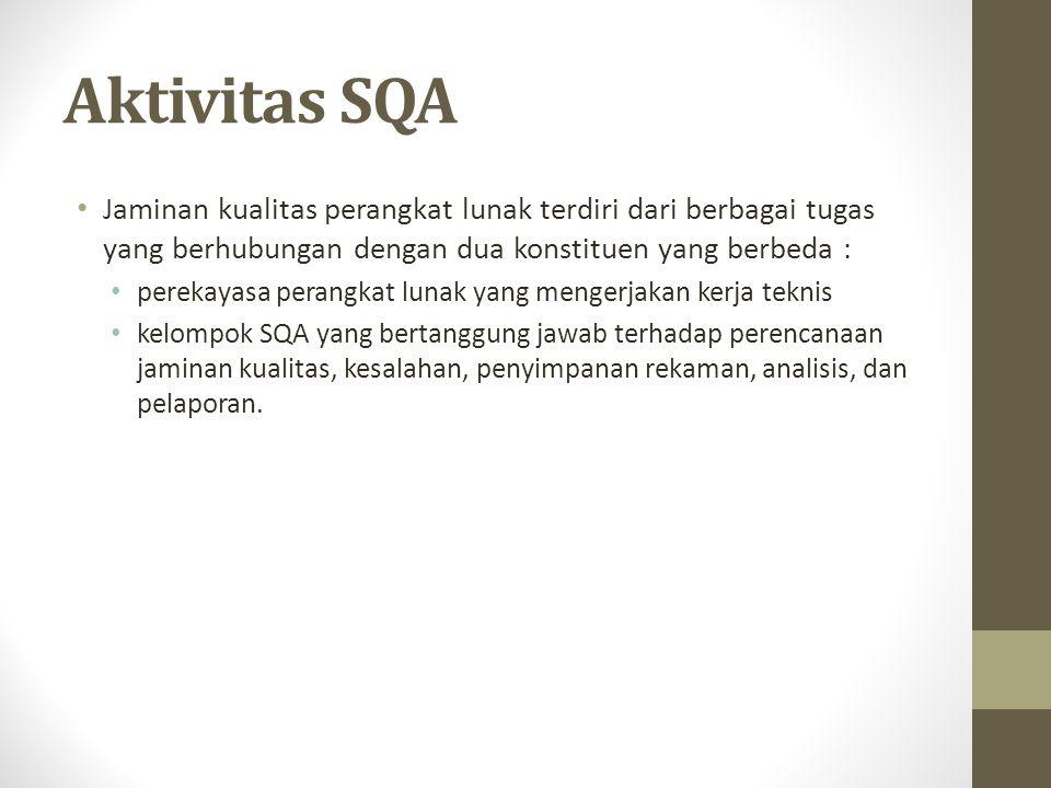 Aktivitas SQA Jaminan kualitas perangkat lunak terdiri dari berbagai tugas yang berhubungan dengan dua konstituen yang berbeda : perekayasa perangkat