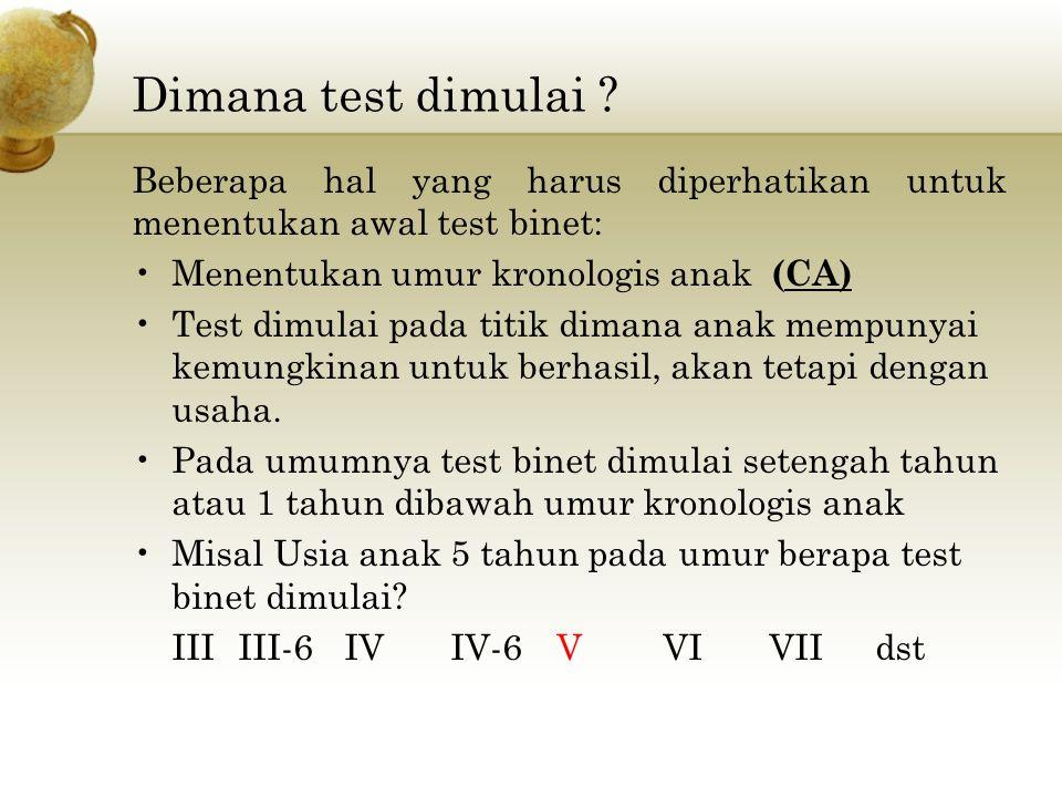 Dimana test dimulai ? Beberapa hal yang harus diperhatikan untuk menentukan awal test binet: Menentukan umur kronologis anak (CA) Test dimulai pada ti