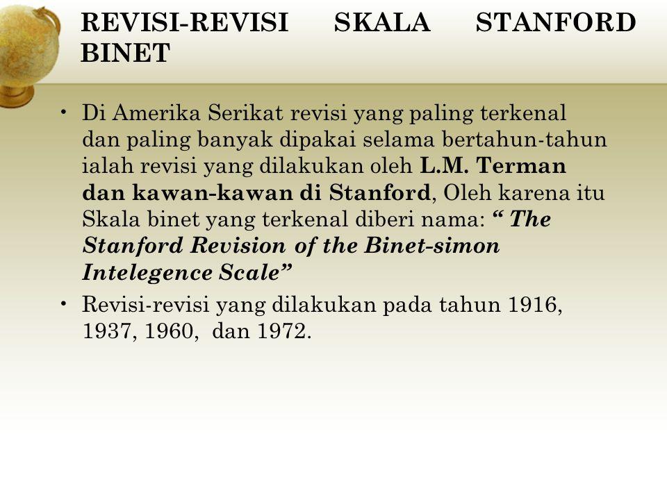 REVISI-REVISI SKALA STANFORD BINET Di Amerika Serikat revisi yang paling terkenal dan paling banyak dipakai selama bertahun-tahun ialah revisi yang di