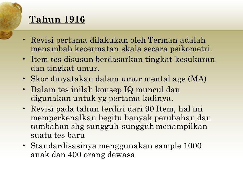 Tahun 1916 Revisi pertama dilakukan oleh Terman adalah menambah kecermatan skala secara psikometri. Item tes disusun berdasarkan tingkat kesukaran dan