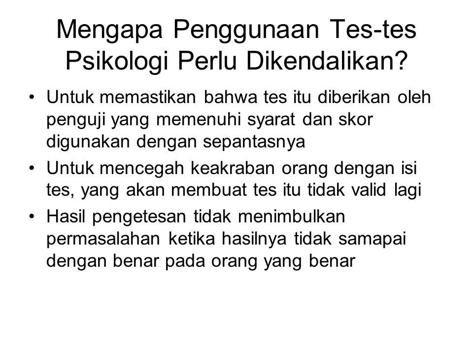 Mengapa Penggunaan Tes-tes Psikologi Perlu Dikendalikan? Untuk memastikan bahwa tes itu diberikan oleh penguji yang memenuhi syarat dan skor digunakan