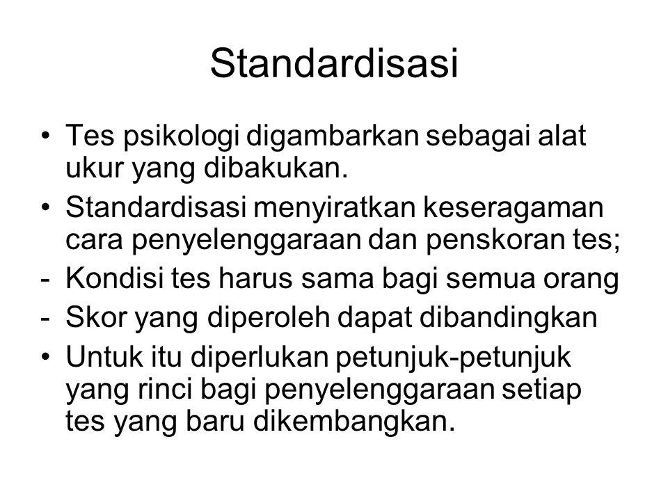 Standardisasi Tes psikologi digambarkan sebagai alat ukur yang dibakukan. Standardisasi menyiratkan keseragaman cara penyelenggaraan dan penskoran tes