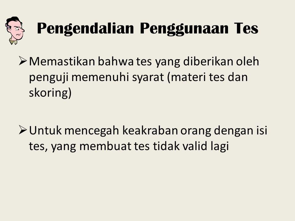 Pengendalian Penggunaan Tes  Memastikan bahwa tes yang diberikan oleh penguji memenuhi syarat (materi tes dan skoring)  Untuk mencegah keakraban ora