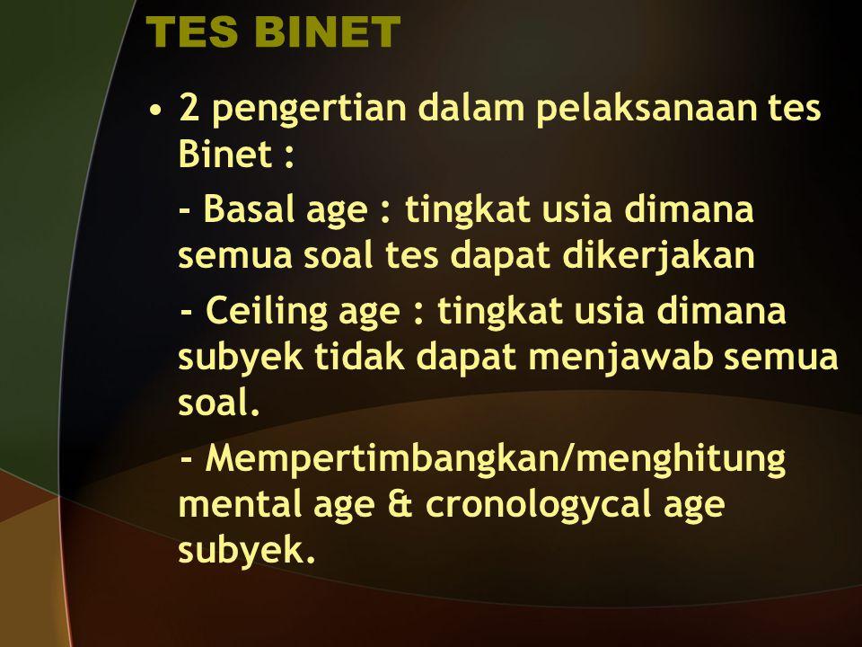 TES BINET 2 pengertian dalam pelaksanaan tes Binet : - Basal age : tingkat usia dimana semua soal tes dapat dikerjakan - Ceiling age : tingkat usia di