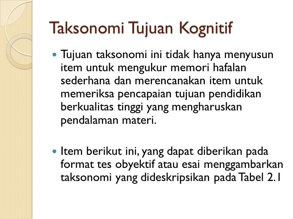 Taksonomi Tujuan Kognitif Tujuan taksonomi ini tidak hanya menyusun item untuk mengukur memori hafalan sederhana dan merencanakan item untuk memeriksa