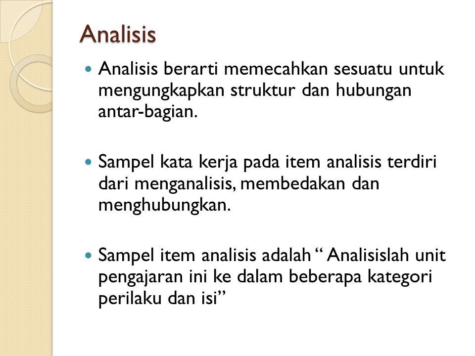 Analisis Analisis berarti memecahkan sesuatu untuk mengungkapkan struktur dan hubungan antar-bagian. Sampel kata kerja pada item analisis terdiri dari