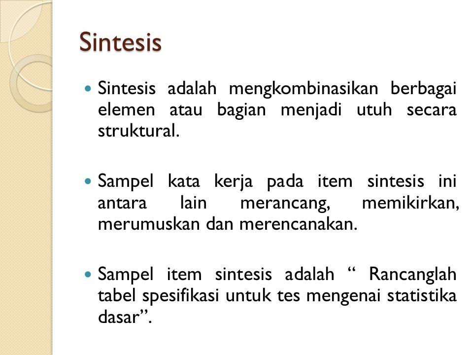 Sintesis Sintesis adalah mengkombinasikan berbagai elemen atau bagian menjadi utuh secara struktural. Sampel kata kerja pada item sintesis ini antara