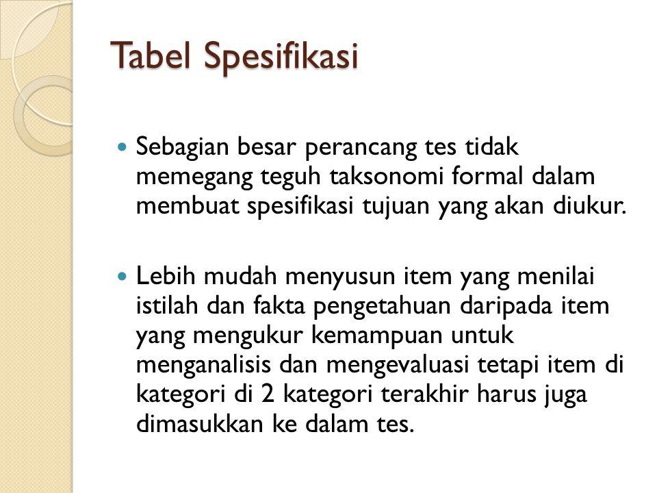 Tabel Spesifikasi Sebagian besar perancang tes tidak memegang teguh taksonomi formal dalam membuat spesifikasi tujuan yang akan diukur. Lebih mudah me