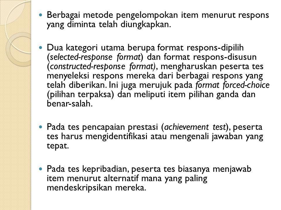 Berbagai metode pengelompokan item menurut respons yang diminta telah diungkapkan. Dua kategori utama berupa format respons-dipilih (selected-response