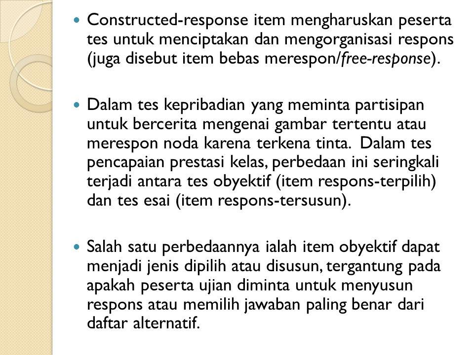 Constructed-response item mengharuskan peserta tes untuk menciptakan dan mengorganisasi respons (juga disebut item bebas merespon/free-response). Dala