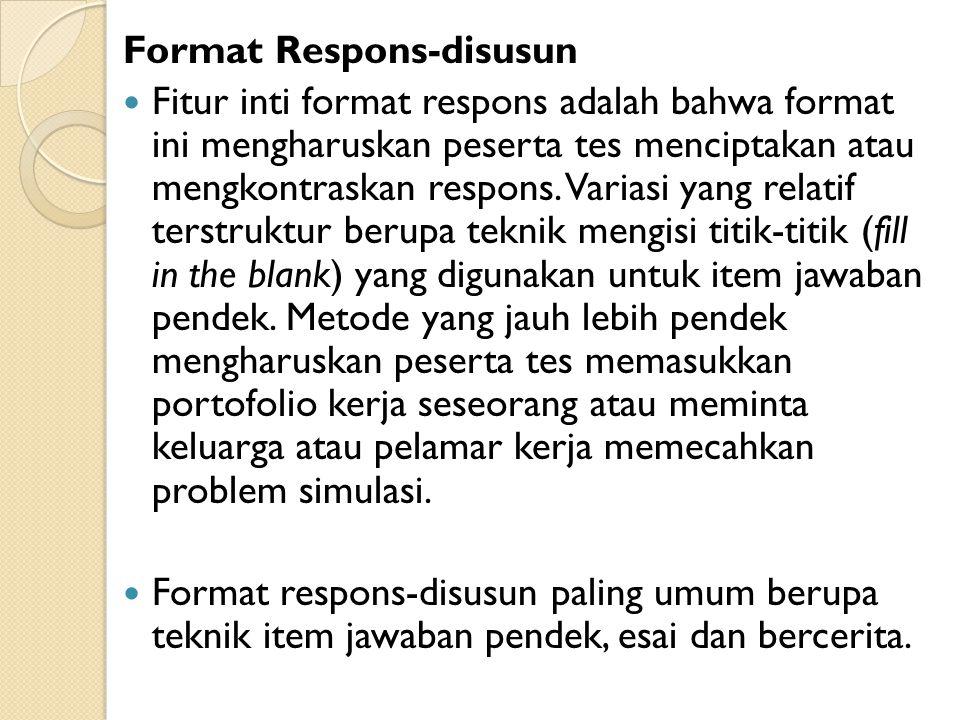 Format Respons-disusun Fitur inti format respons adalah bahwa format ini mengharuskan peserta tes menciptakan atau mengkontraskan respons. Variasi yan