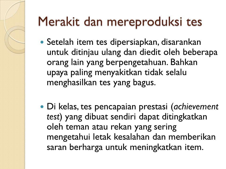 Merakit dan mereproduksi tes Setelah item tes dipersiapkan, disarankan untuk ditinjau ulang dan diedit oleh beberapa orang lain yang berpengetahuan.