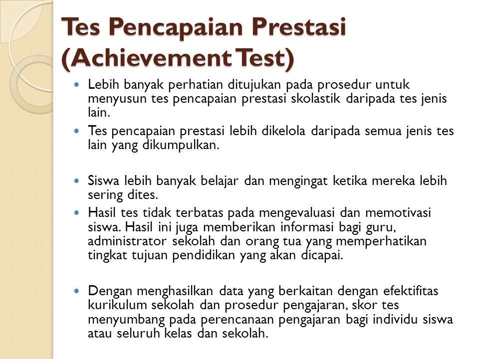 Tes Pencapaian Prestasi (Achievement Test) Lebih banyak perhatian ditujukan pada prosedur untuk menyusun tes pencapaian prestasi skolastik daripada te