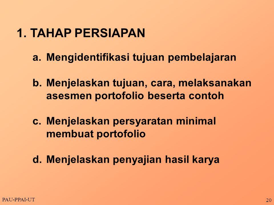 PAU-PPAI-UT 20 1.TAHAP PERSIAPAN a.Mengidentifikasi tujuan pembelajaran b.Menjelaskan tujuan, cara, melaksanakan asesmen portofolio beserta contoh c.M