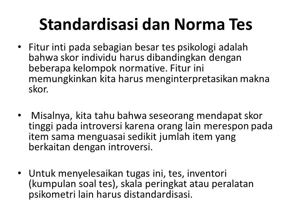 Standardisasi dan Norma Tes Fitur inti pada sebagian besar tes psikologi adalah bahwa skor individu harus dibandingkan dengan beberapa kelompok normative.
