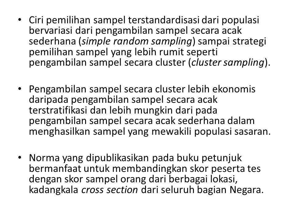 Ciri pemilihan sampel terstandardisasi dari populasi bervariasi dari pengambilan sampel secara acak sederhana (simple random sampling) sampai strategi pemilihan sampel yang lebih rumit seperti pengambilan sampel secara cluster (cluster sampling).