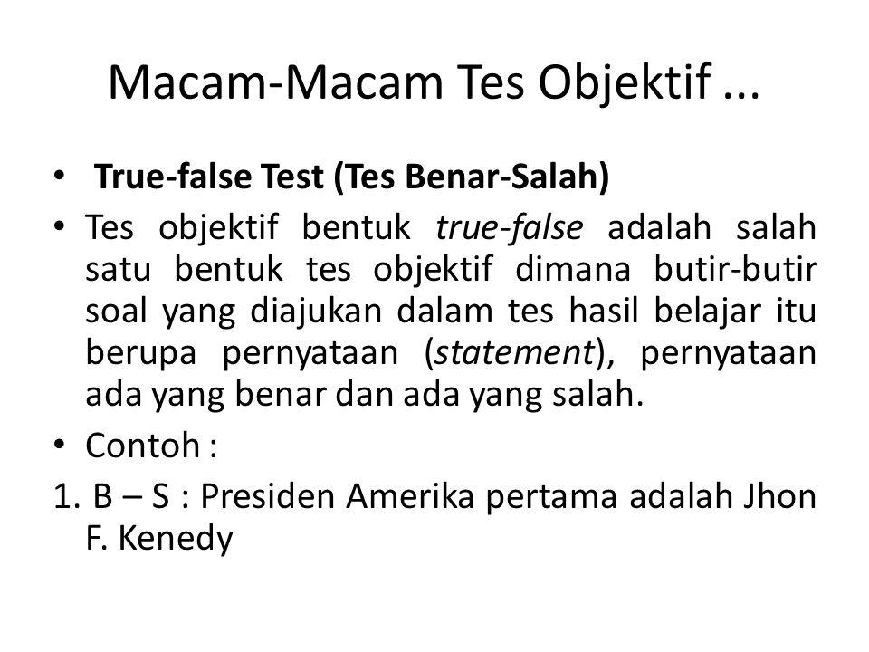 Macam-Macam Tes Objektif... True-false Test (Tes Benar-Salah) Tes objektif bentuk true-false adalah salah satu bentuk tes objektif dimana butir-butir