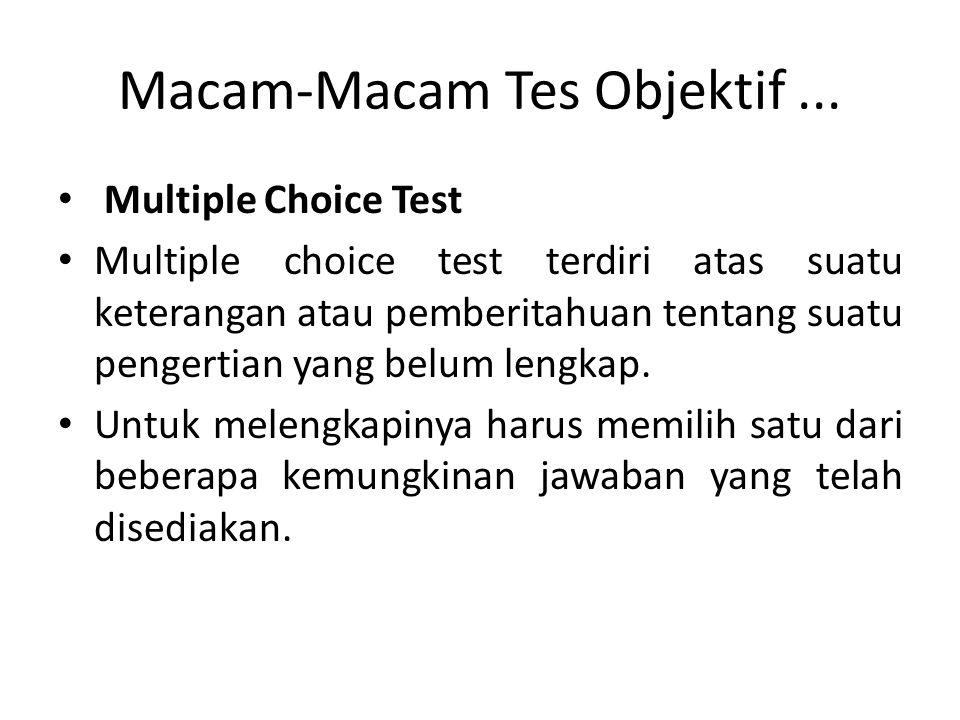 Macam-Macam Tes Objektif... Multiple Choice Test Multiple choice test terdiri atas suatu keterangan atau pemberitahuan tentang suatu pengertian yang b