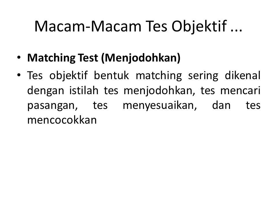 Macam-Macam Tes Objektif... Matching Test (Menjodohkan) Tes objektif bentuk matching sering dikenal dengan istilah tes menjodohkan, tes mencari pasang