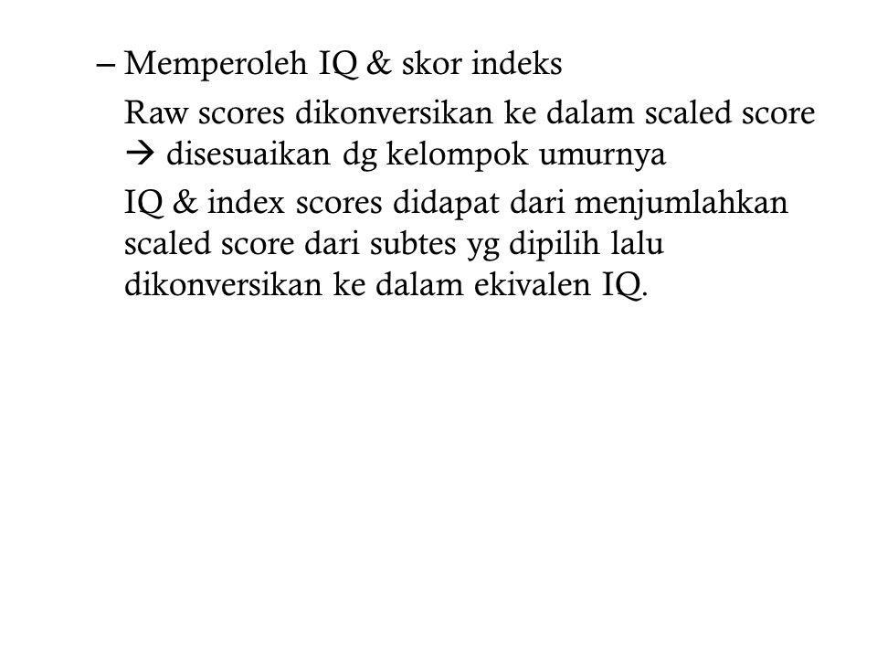 – Memperoleh IQ & skor indeks Raw scores dikonversikan ke dalam scaled score  disesuaikan dg kelompok umurnya IQ & index scores didapat dari menjumlahkan scaled score dari subtes yg dipilih lalu dikonversikan ke dalam ekivalen IQ.