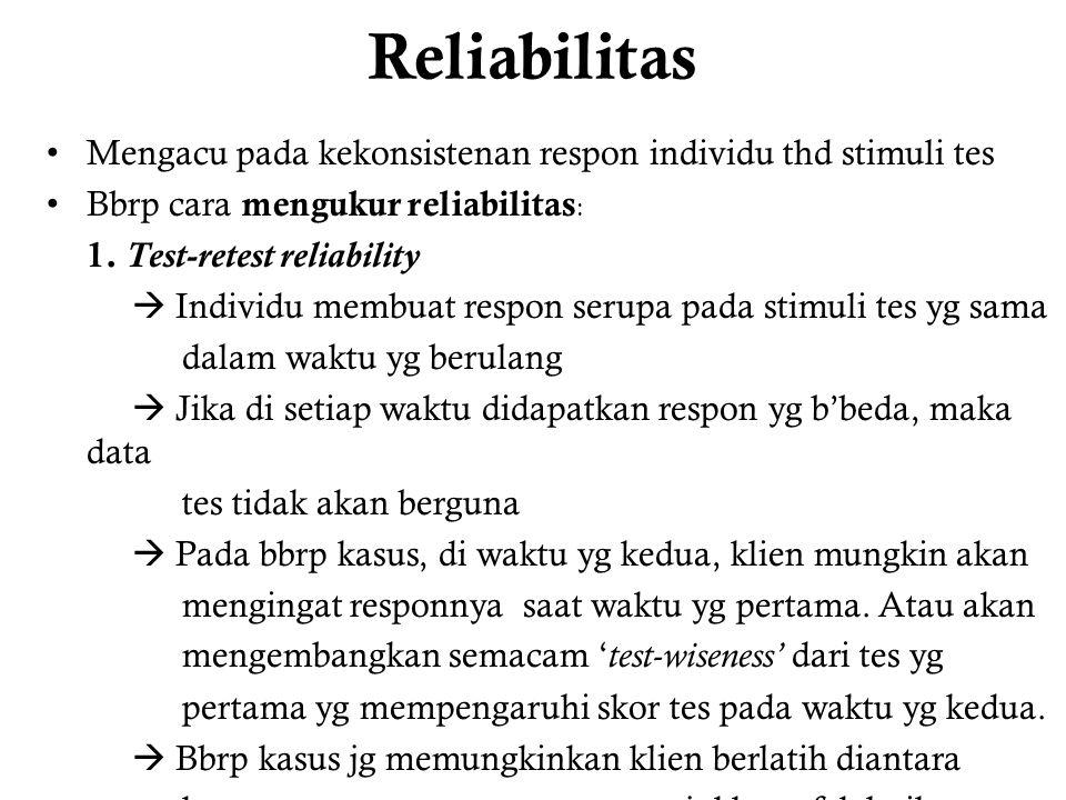 Reliabilitas Mengacu pada kekonsistenan respon individu thd stimuli tes Bbrp cara mengukur reliabilitas : 1.