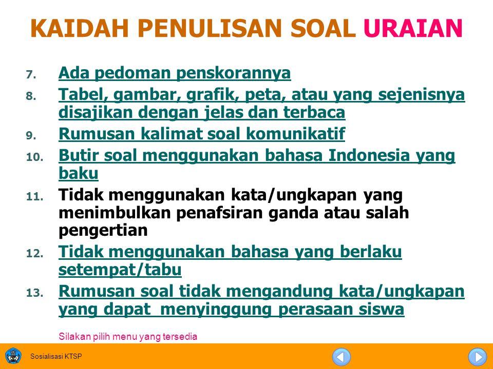 Sosialisasi KTSP KAIDAH PENULISAN SOAL URAIAN 1. Soal sesuai dengan indikator Soal sesuai dengan indikator 2. Batasan pertanyaan dan jawaban yang diha