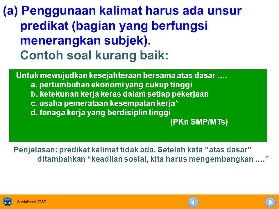 Sosialisasi KTSP 14. Setiap soal harus menggunakan bahasa yang sesuai dengan kaidah bahasa Indonesia. Kaidah bahasa Indonesia dalam penulisan soal di