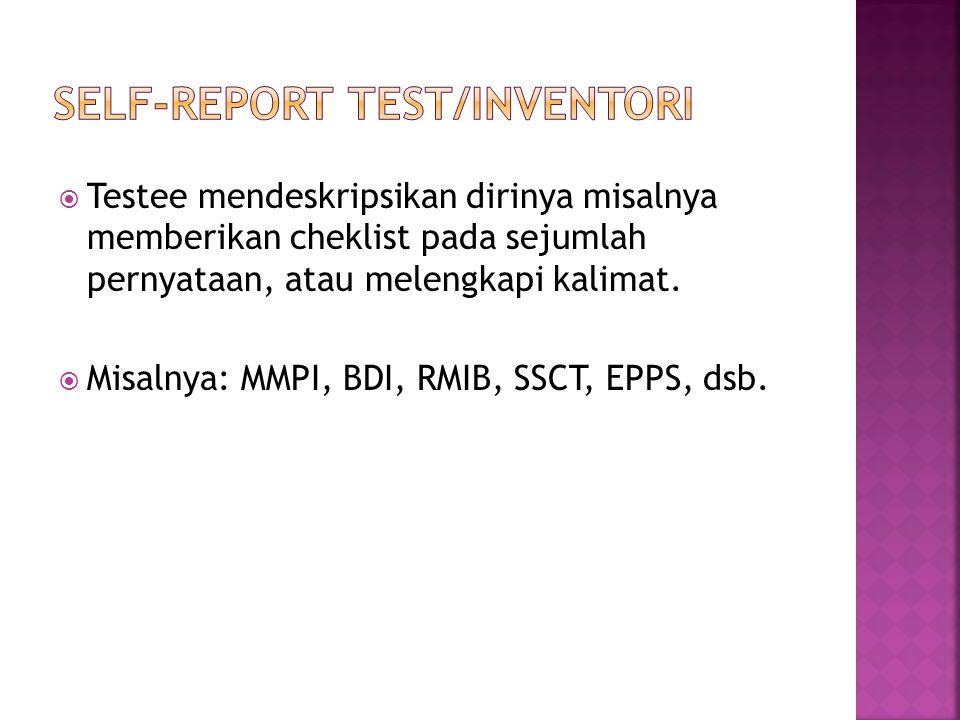  Testee mendeskripsikan dirinya misalnya memberikan cheklist pada sejumlah pernyataan, atau melengkapi kalimat.  Misalnya: MMPI, BDI, RMIB, SSCT, EP