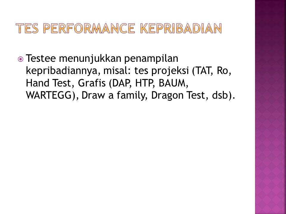  Testee menunjukkan penampilan kepribadiannya, misal: tes projeksi (TAT, Ro, Hand Test, Grafis (DAP, HTP, BAUM, WARTEGG), Draw a family, Dragon Test,