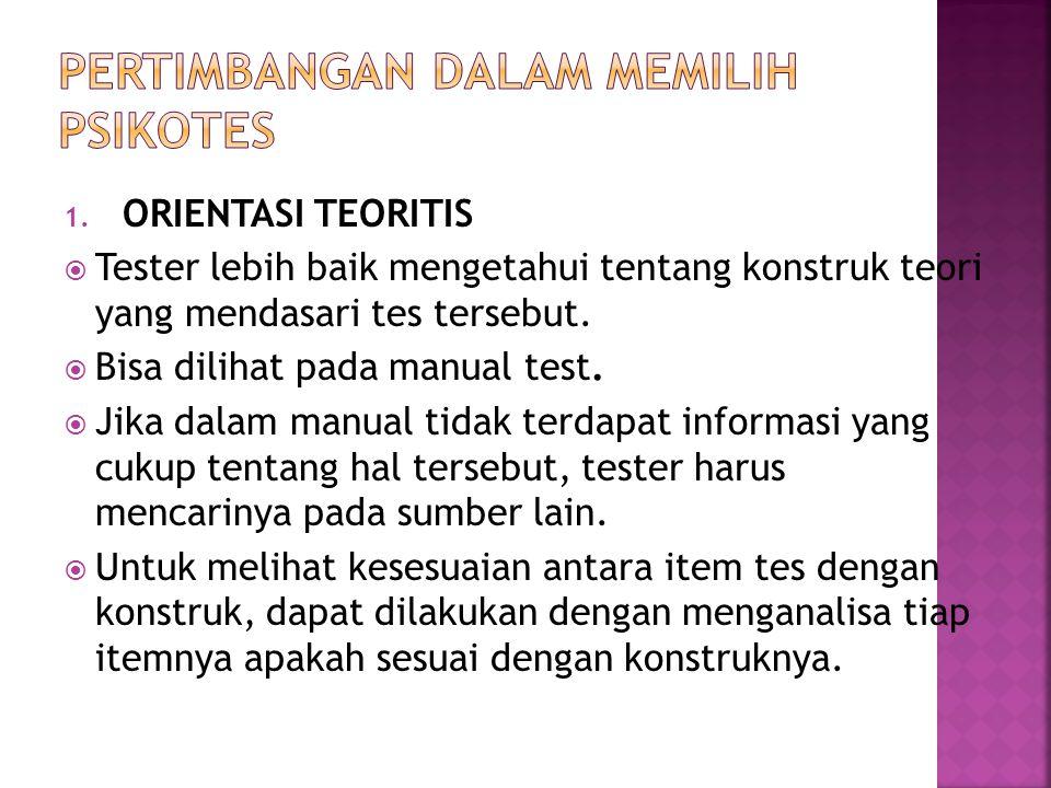 1. ORIENTASI TEORITIS  Tester lebih baik mengetahui tentang konstruk teori yang mendasari tes tersebut.  Bisa dilihat pada manual test.  Jika dalam
