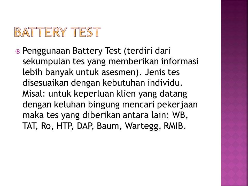 Penggunaan Battery Test (terdiri dari sekumpulan tes yang memberikan informasi lebih banyak untuk asesmen). Jenis tes disesuaikan dengan kebutuhan i