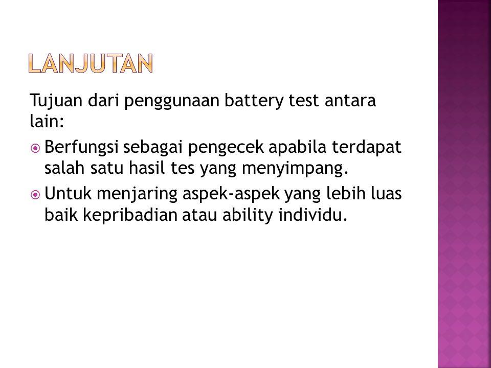 Tujuan dari penggunaan battery test antara lain:  Berfungsi sebagai pengecek apabila terdapat salah satu hasil tes yang menyimpang.  Untuk menjaring