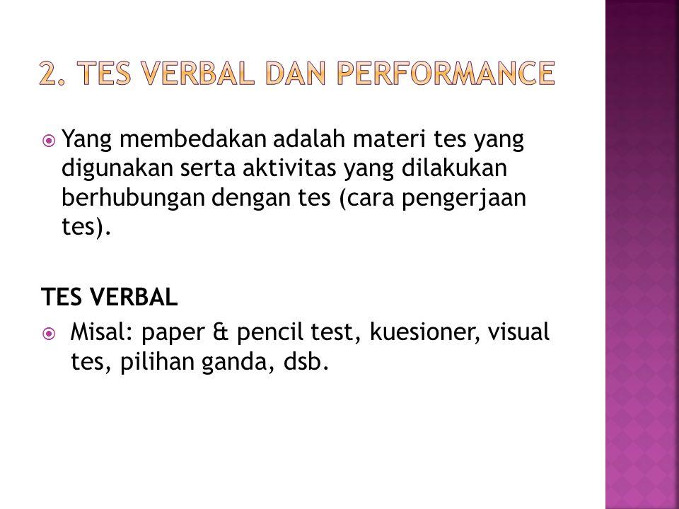  Yang membedakan adalah materi tes yang digunakan serta aktivitas yang dilakukan berhubungan dengan tes (cara pengerjaan tes). TES VERBAL  Misal: pa
