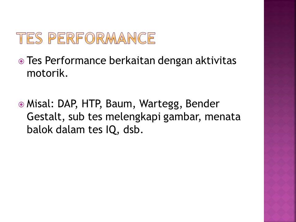  Tes Performance berkaitan dengan aktivitas motorik.  Misal: DAP, HTP, Baum, Wartegg, Bender Gestalt, sub tes melengkapi gambar, menata balok dalam