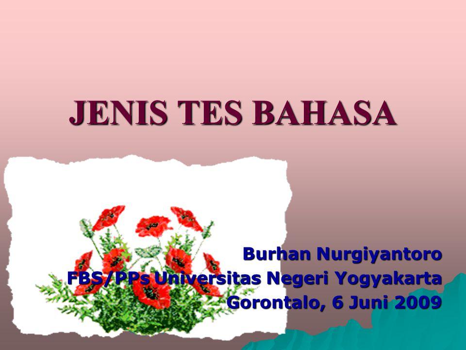 JENIS TES BAHASA JENIS TES BAHASA Burhan Nurgiyantoro FBS/PPs Universitas Negeri Yogyakarta Gorontalo, 6 Juni 2009