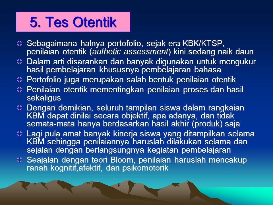 5. Tes Otentik Sebagaimana halnya portofolio, sejak era KBK/KTSP, penilaian otentik (authetic assessment) kini sedang naik daun Dalam arti disarankan