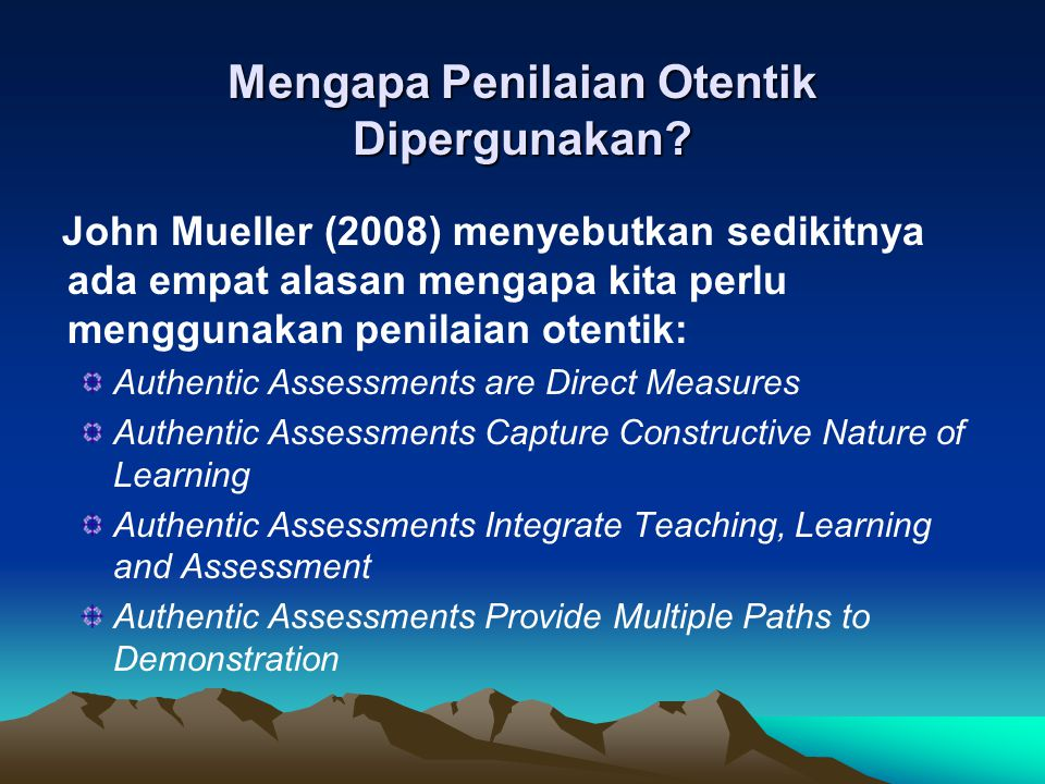 Bagaimana Mengembangkan Penilaian Otentik Sekali lagi: Authentic Assessment: Students are asked to perform real-world tasks that demonstrate meaningful application of essential knowledge and skills Langkah-langkah pertimbangan pengembangan penilaian otentik dapat dilakukan dengan menjawab pertanyaan-pertanyaan sebagai berikut