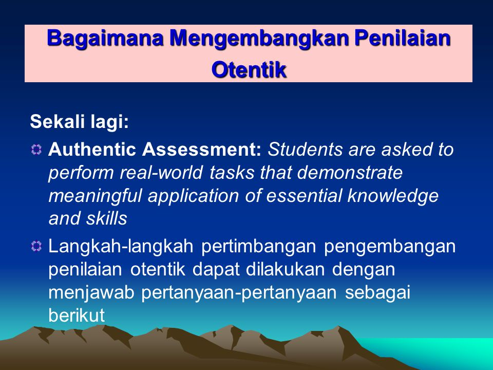Langkah Pengembangan Tes Otentik Questions to Ask: 1) What should students know and be able to do.